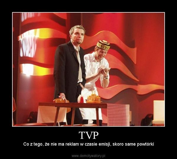 TVP – Co z tego, że nie ma reklam w czasie emisji, skoro same powtórki