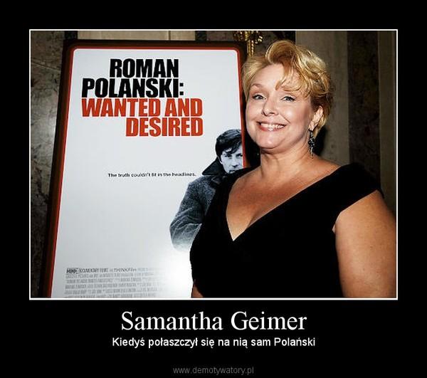 Samantha Geimer – Kiedyś połaszczył się na nią sam Polański