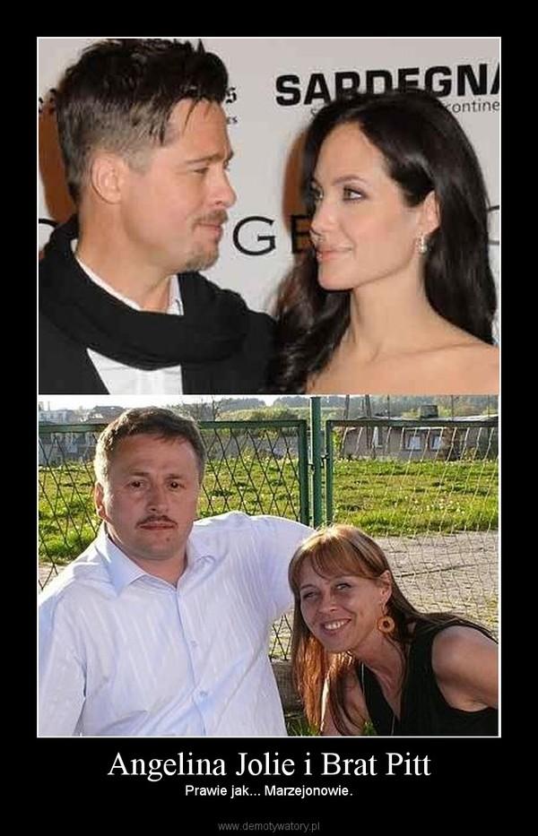 Angelina Jolie i Brat Pitt – Prawie jak... Marzejonowie.