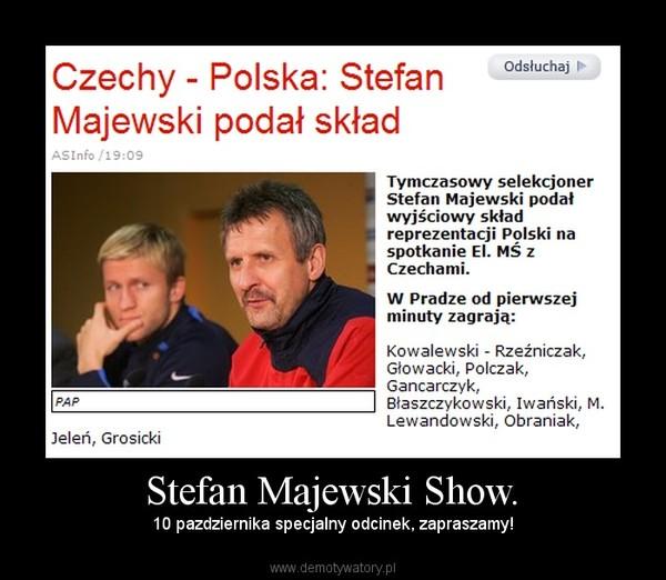 Stefan Majewski Show. – 10 pazdziernika specjalny odcinek, zapraszamy!