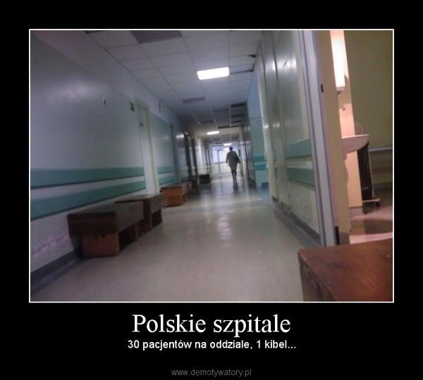 Polskie szpitale – 30 pacjentów na oddziale, 1 kibel...