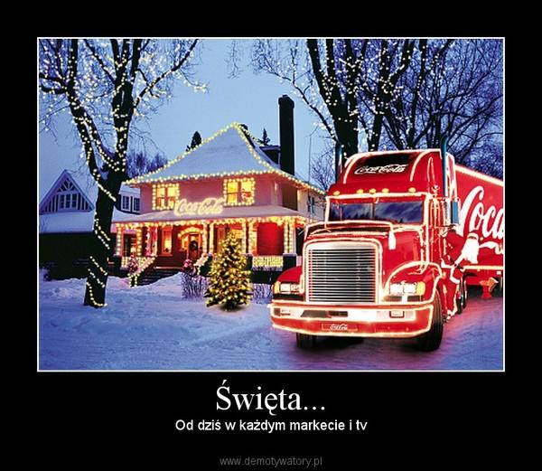 Święta... – Od dziś w każdym markecie i tv