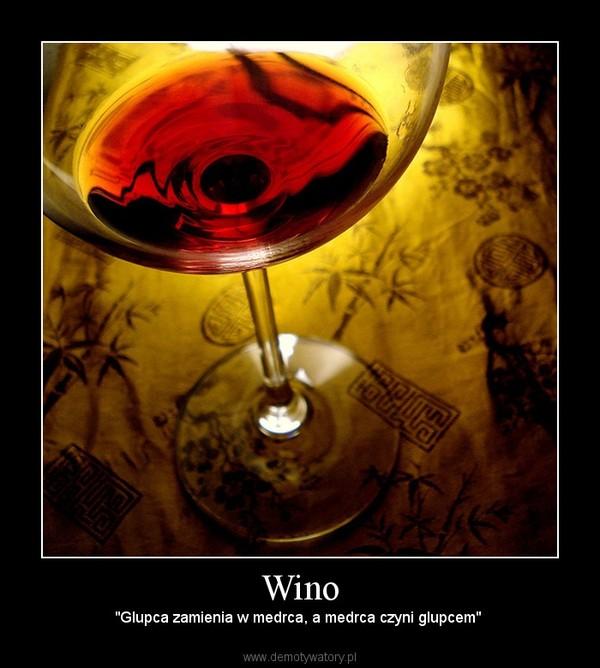 """Wino – """"Glupca zamienia w medrca, a medrca czyni glupcem"""""""