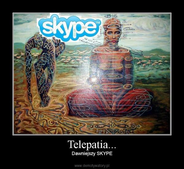 Telepatia... – Dawniejszy SKYPE