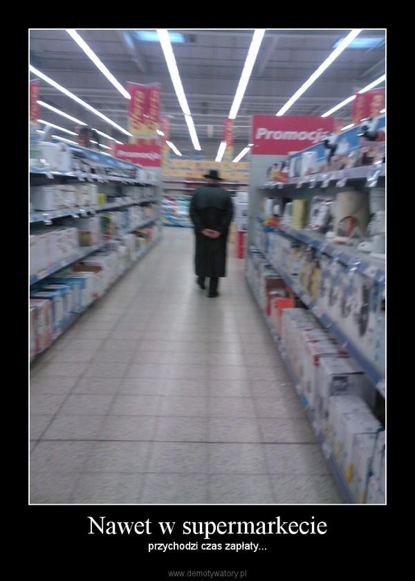 Nawet w supermarkecie – przychodzi czas zapłaty...