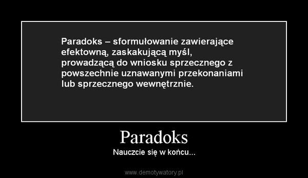 Paradoks – Nauczcie się w końcu...
