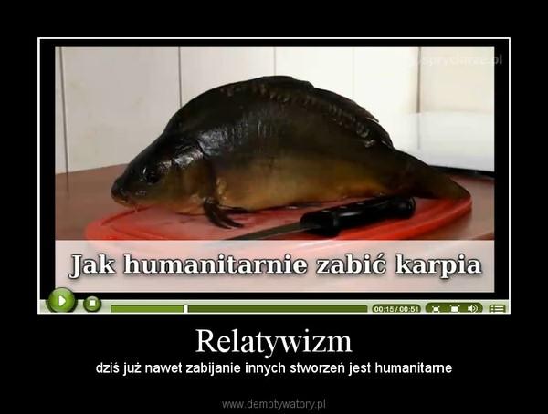 Relatywizm – dziś już nawet zabijanie innych stworzeń jest humanitarne
