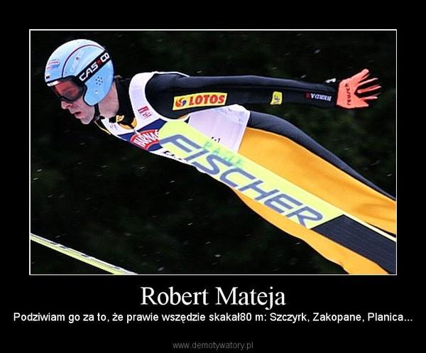 Robert Mateja – Podziwiam go za to, że prawie wszędzie skakał80 m: Szczyrk, Zakopane, Planica...