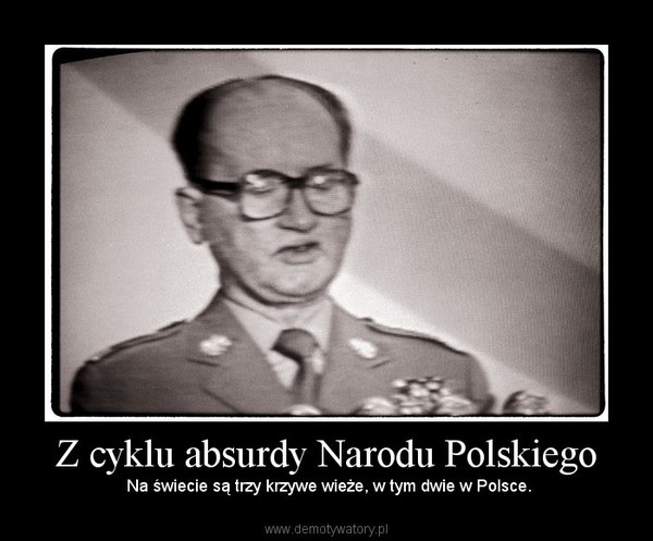 Z cyklu absurdy Narodu Polskiego –  Na świecie są trzy krzywe wieże, w tym dwie w Polsce.