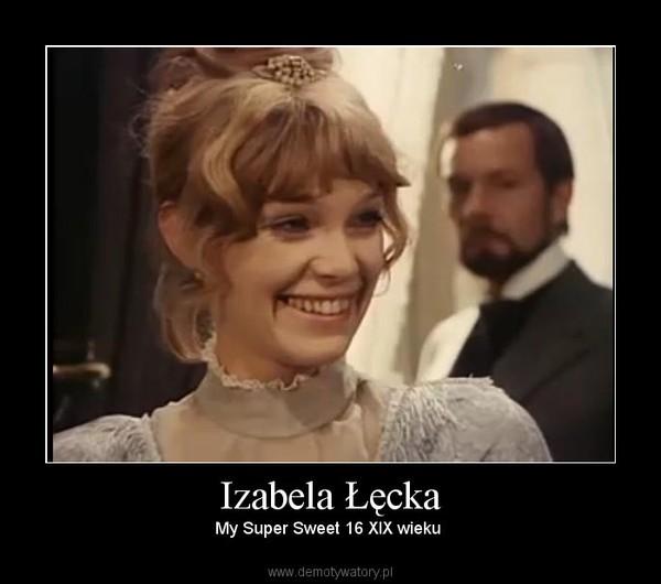 Izabela Łęcka – My Super Sweet 16 XIX wieku