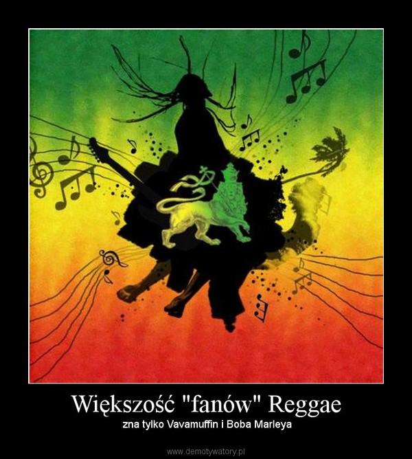 """Większość """"fanów"""" Reggae –  zna tylko Vavamuffin i Boba Marleya"""