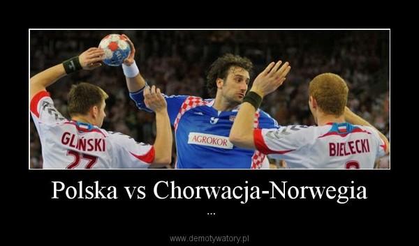 Polska vs Chorwacja-Norwegia –  ...