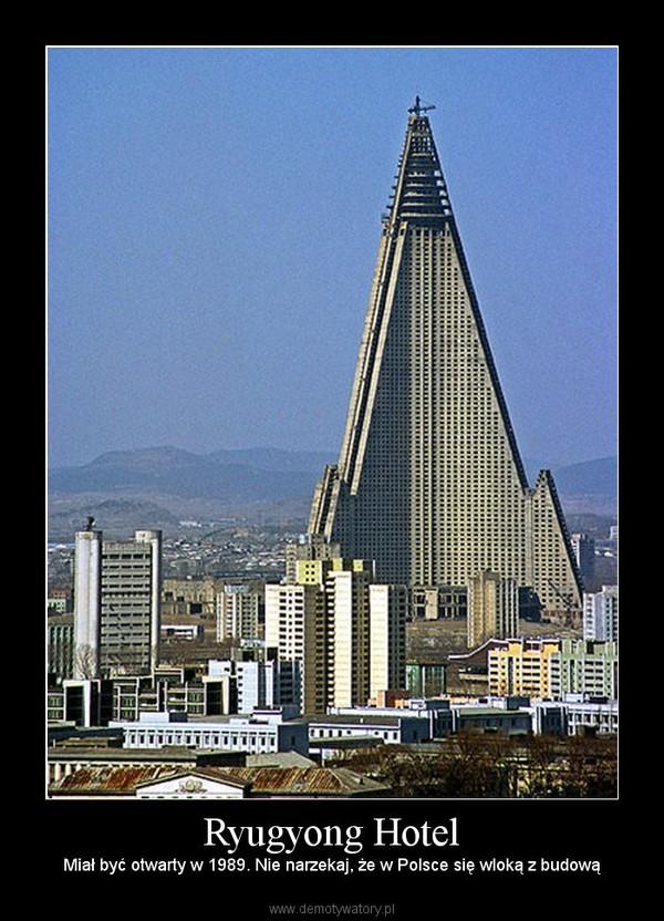 Ryugyong Hotel – Miał być otwarty w 1989. Nie narzekaj, że w Polsce się wloką z budową