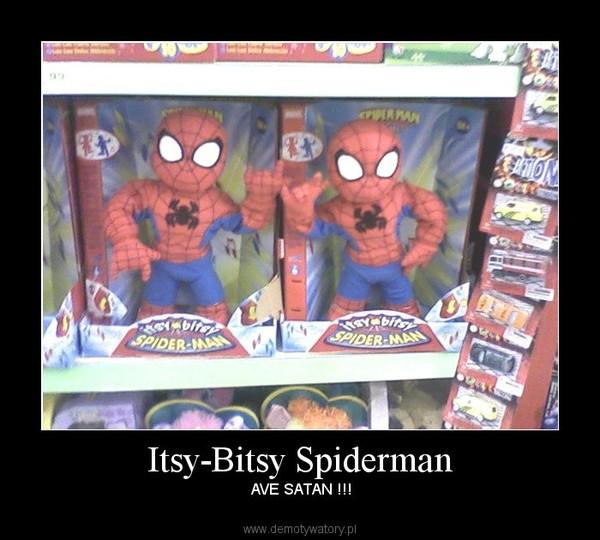 Itsy-Bitsy Spiderman –  AVE SATAN !!!
