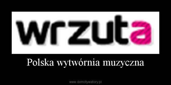 Polska wytwórnia muzyczna –