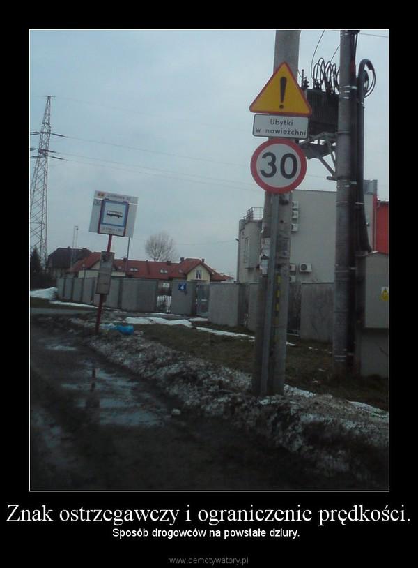 Znak ostrzegawczy i ograniczenie prędkości. – Sposób drogowców na powstałe dziury.