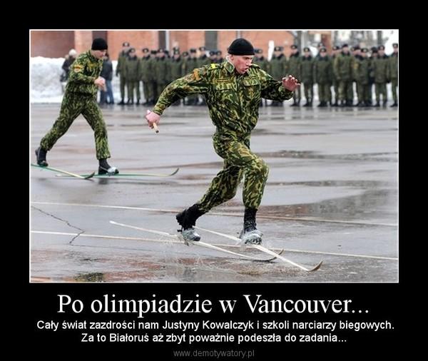 Po olimpiadzie w Vancouver... –  Cały świat zazdrości nam Justyny Kowalczyk i szkoli narciarzy biegowych.Za to Białoruś aż zbyt poważnie podeszła do zadania...
