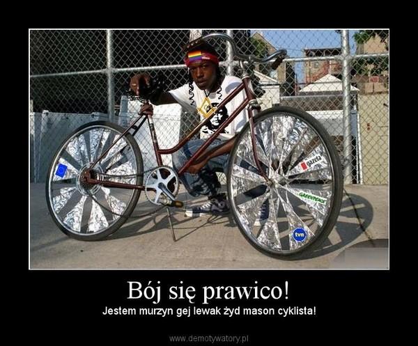 Bój się prawico! – Jestem murzyn gej lewak żyd mason cyklista!