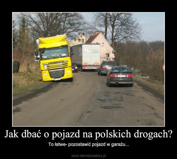 Jak dbać o pojazd na polskich drogach? – To łatwe- pozostawić pojazd w garażu...