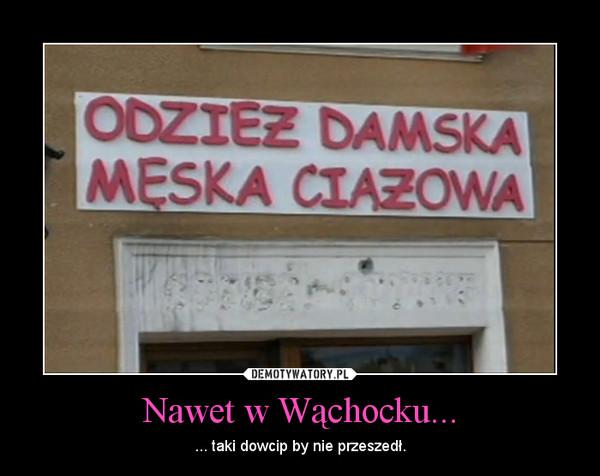 Nawet w Wąchocku... – ... taki dowcip by nie przeszedł.