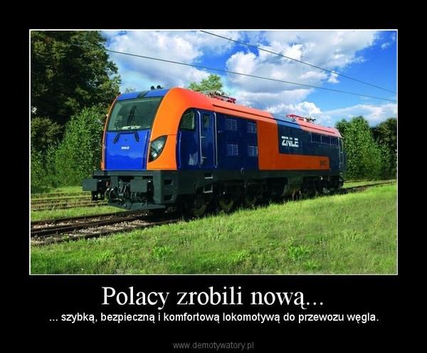 Polacy zrobili nową... – ... szybką, bezpieczną i komfortową lokomotywą do przewozu węgla.