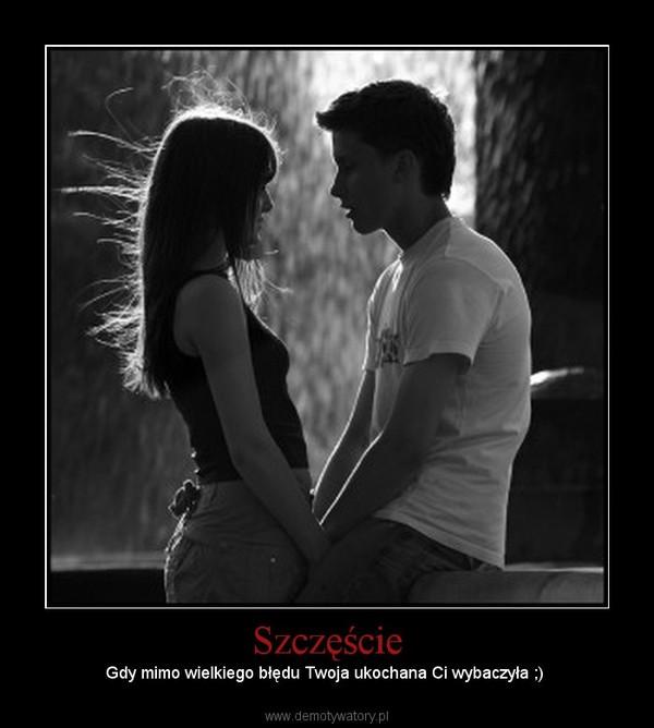 Szczęście – Gdy mimo wielkiego błędu Twoja ukochana Ci wybaczyła ;)