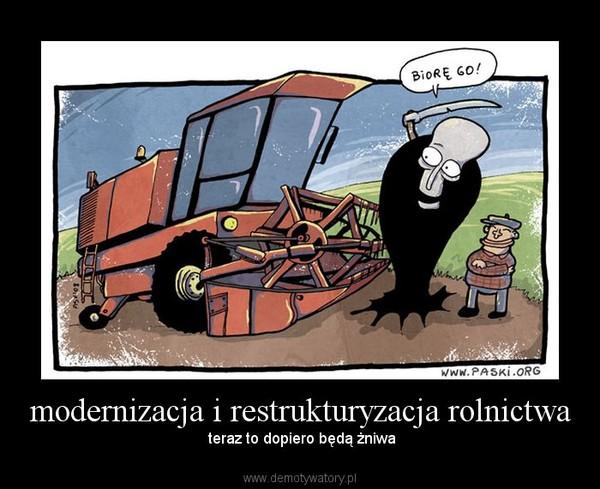 modernizacja i restrukturyzacja rolnictwa –  teraz to dopiero będą żniwa