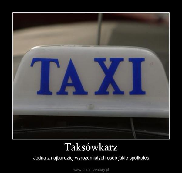 Taksówkarz – Jedna z najbardziej wyrozumiałych osób jakie spotkałeś