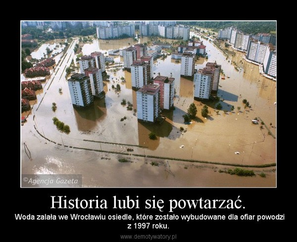 Historia lubi się powtarzać. –  Woda zalała we Wrocławiu osiedle, które zostało wybudowane dla ofiar powodziz 1997 roku.