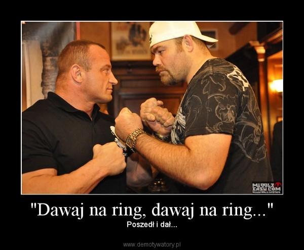"""Dawaj na ring, dawaj na ring..."" – Poszedł i dał..."