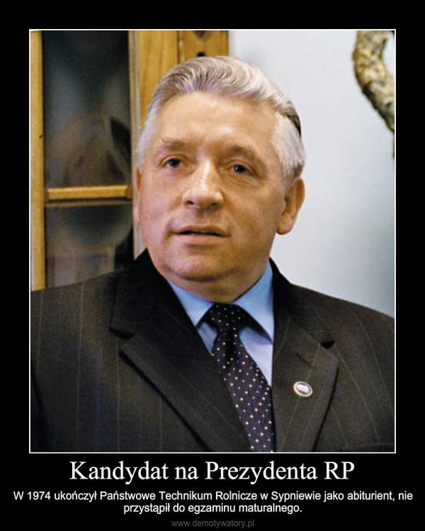 Kandydat na Prezydenta RP – W 1974 ukończył Państwowe Technikum Rolnicze w Sypniewie jako abiturient, nie przystąpił do egzaminu