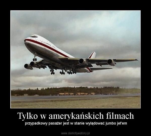 Tylko w amerykańskich filmach –  przypadkowy pasażer jest w stanie wylądować jumbo jet'em