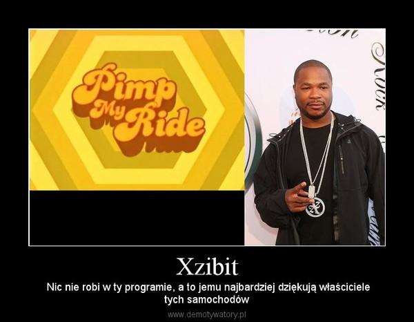 Xzibit –  Nic nie robi w ty programie, a to jemu najbardziej dziękują właścicieletych samochodów