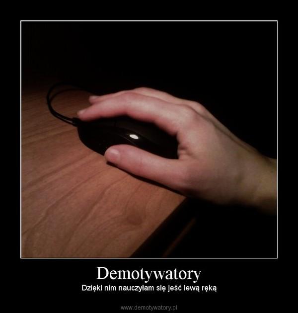 Demotywatory – Dzięki nim nauczyłam się jeść lewą ręką