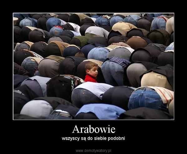 Arabowie – wszyscy są do siebie podobni