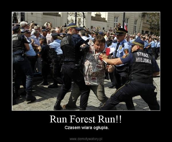 Run Forest Run!! –  Czasem wiara ogłupia.