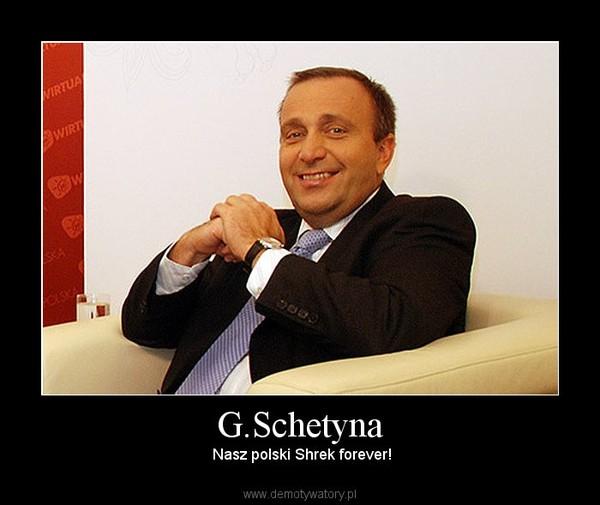 G.Schetyna –  Nasz polski Shrek forever!