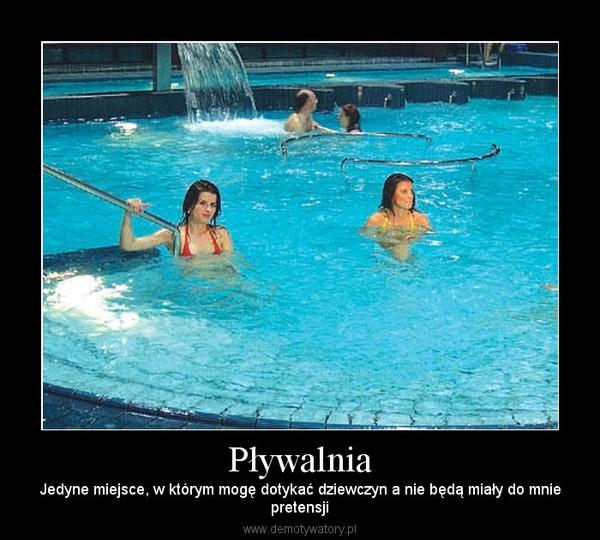 Pływalnia – Jedyne miejsce, w którym mogę dotykać dziewczyn a nie będą miały do mniepretensji