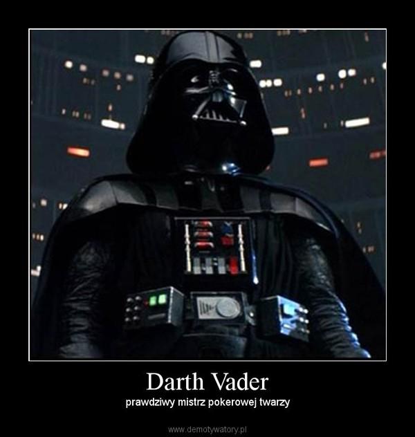 Darth Vader –  prawdziwy mistrz pokerowej twarzy