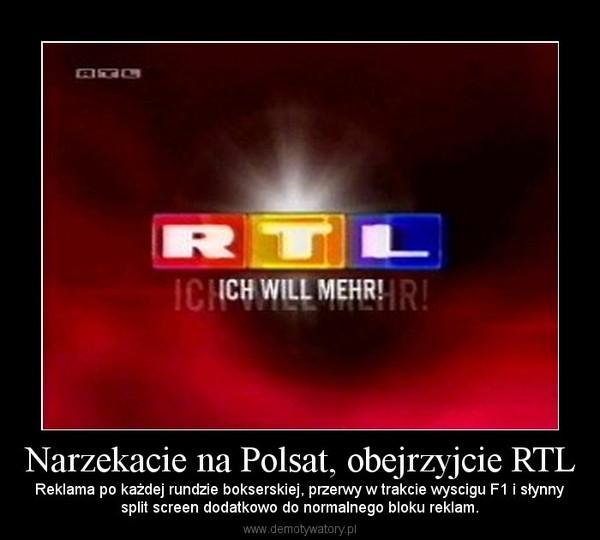 Narzekacie na Polsat, obejrzyjcie RTL – Reklama po każdej rundzie bokserskiej, przerwy w trakcie wyscigu F1 i słynnysplit screen dodatkowo do normalnego bloku reklam.