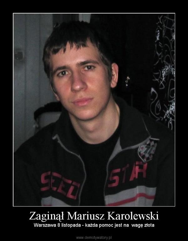Zaginął Mariusz Karolewski – Warszawa 8 listopada - każda pomoc jest na  wagę złota