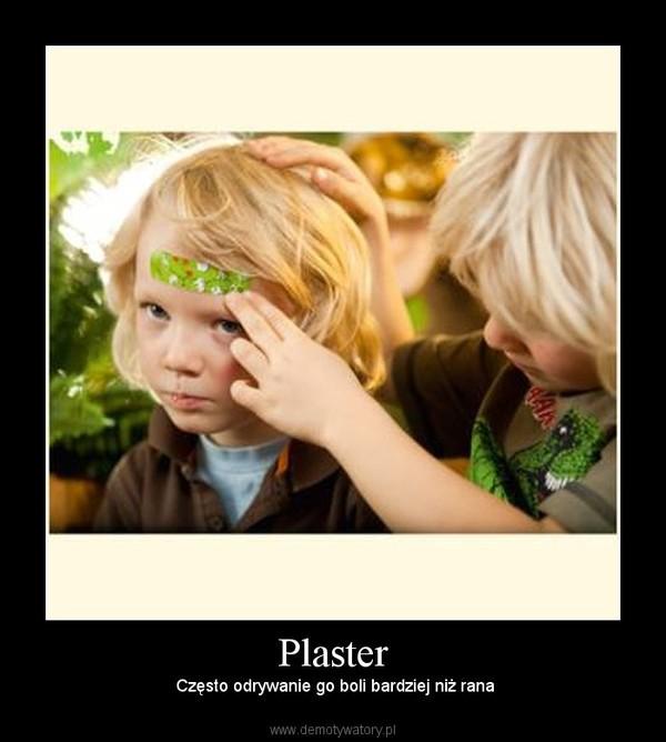 Plaster –  Często odrywanie go boli bardziej niż rana