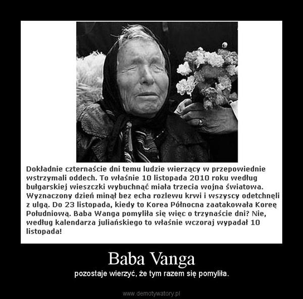 Baba Vanga – pozostaje wierzyć, że tym razem się pomyliła.