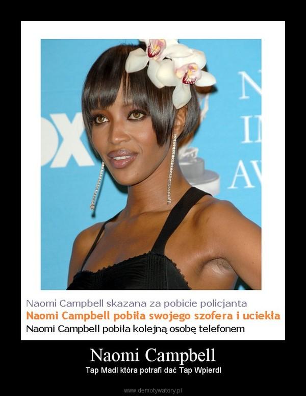 Naomi Campbell – Tap Madl która potrafi dać Tap Wpierdl