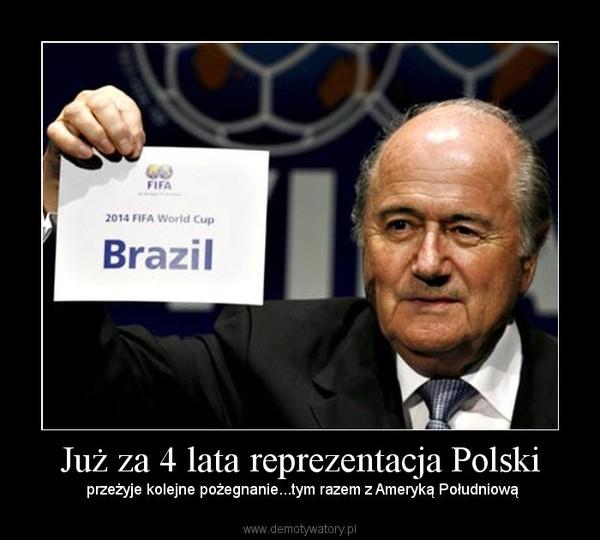 Już za 4 lata reprezentacja Polski –  przeżyje kolejne pożegnanie...tym razem z Ameryką Południową