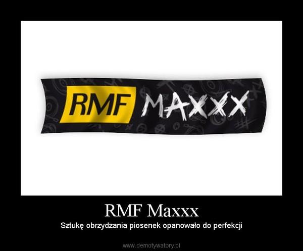 RMF Maxxx – Sztukę obrzydzania piosenek opanowało do perfekcji