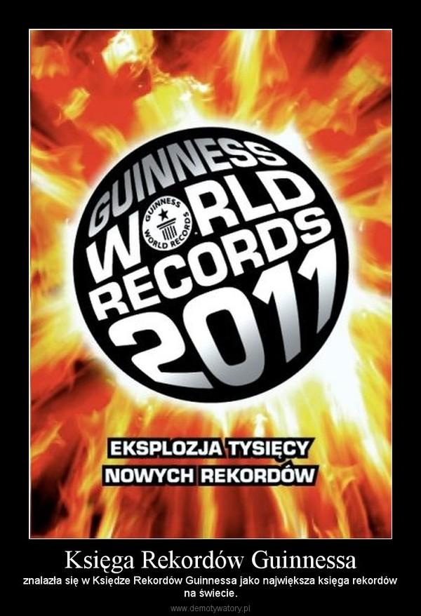 Księga Rekordów Guinnessa – znalazła się w Księdze Rekordów Guinnessa jako największa księga rekordówna świecie.