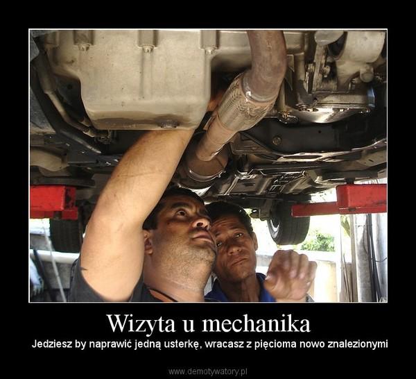 Wizyta u mechanika –  Jedziesz by naprawić jedną usterkę, wracasz z pięcioma nowo znalezionymi