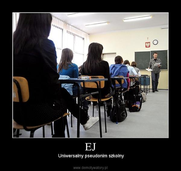 EJ – Uniwersalny pseudonim szkolny