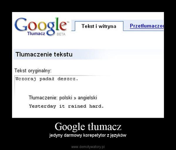 Google tłumacz – jedyny darmowy korepetytor z języków